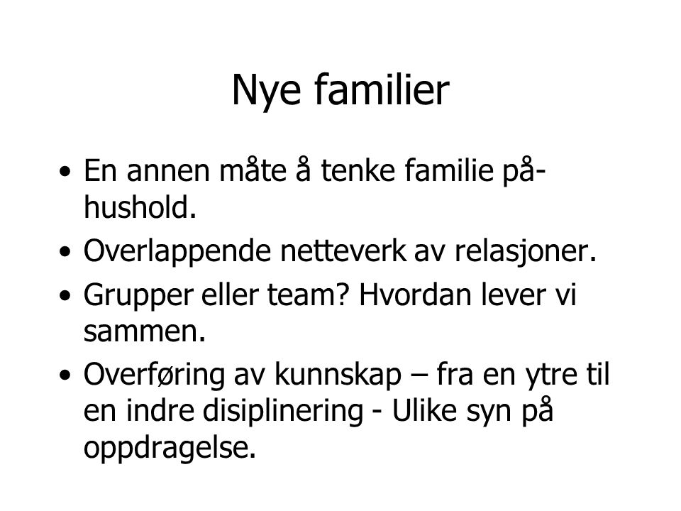 Nye familier En annen måte å tenke familie på- hushold.