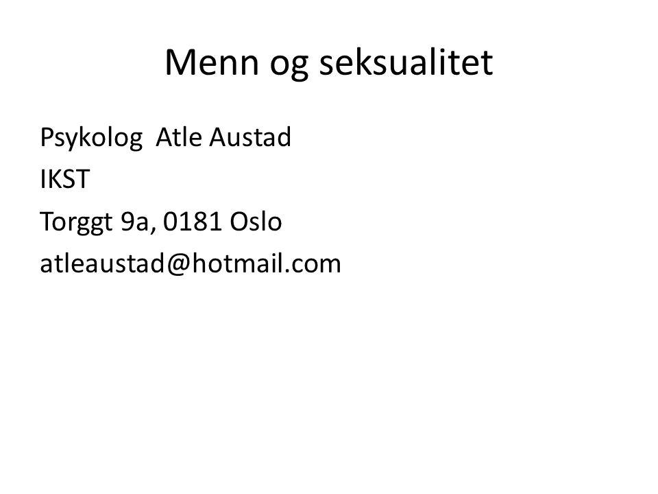 Menn og seksualitet Psykolog Atle Austad IKST Torggt 9a, 0181 Oslo atleaustad@hotmail.com