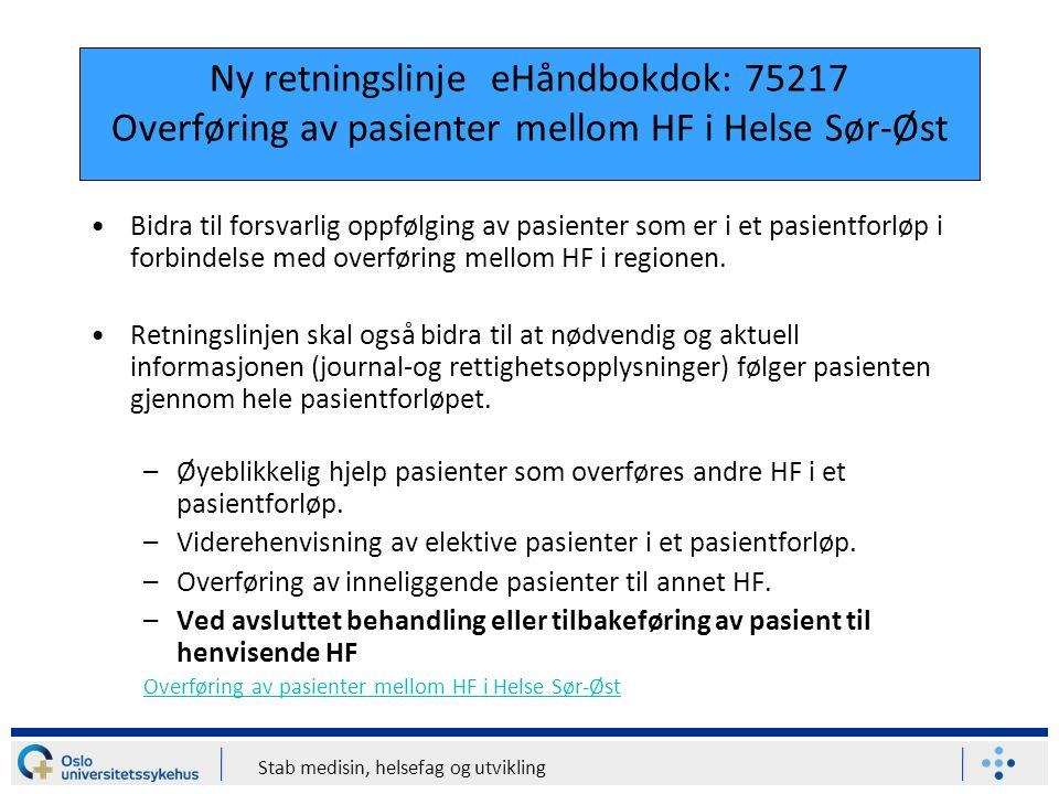 Ny retningslinje eHåndbokdok: 75217 Overføring av pasienter mellom HF i Helse Sør-Øst Bidra til forsvarlig oppfølging av pasienter som er i et pasient
