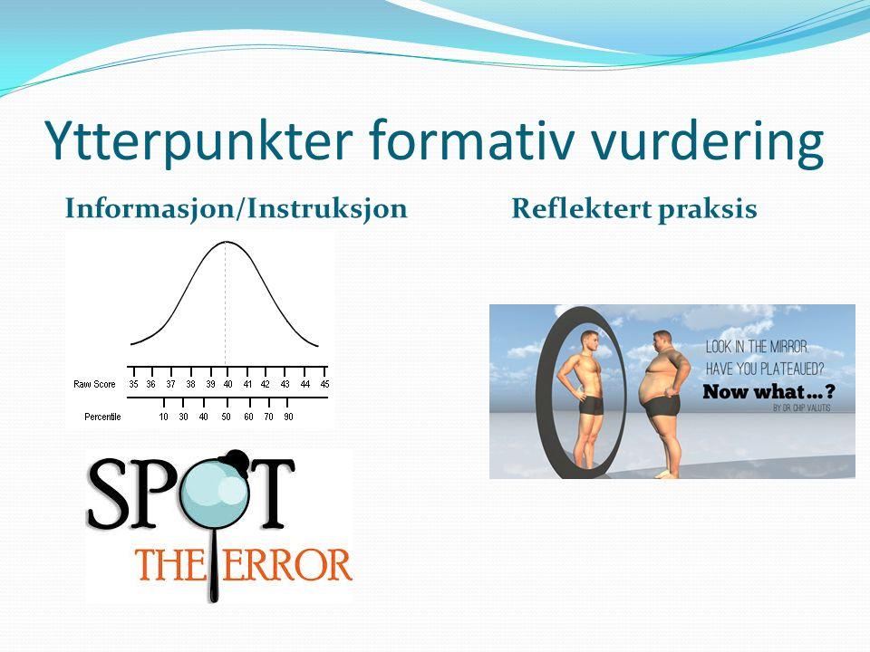 Ytterpunkter formativ vurdering Informasjon/Instruksjon Reflektert praksis