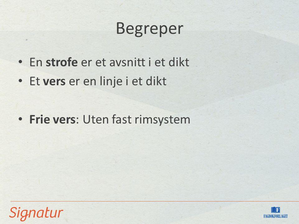 Begreper En strofe er et avsnitt i et dikt Et vers er en linje i et dikt Frie vers: Uten fast rimsystem