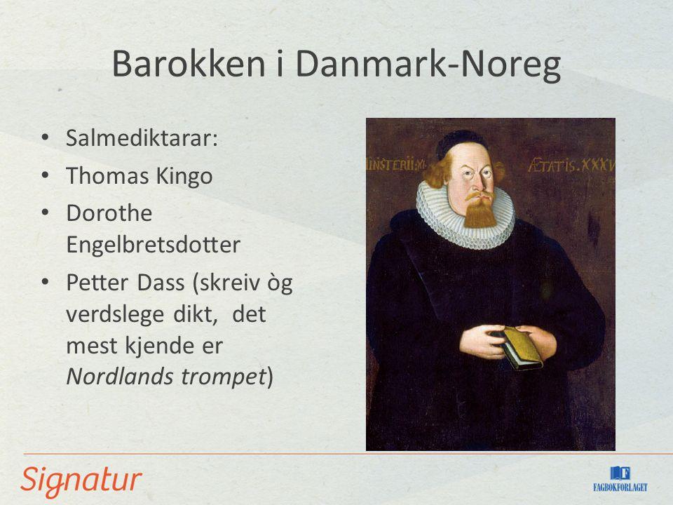 Barokken i Danmark-Noreg Salmediktarar: Thomas Kingo Dorothe Engelbretsdotter Petter Dass (skreiv òg verdslege dikt, det mest kjende er Nordlands trompet)