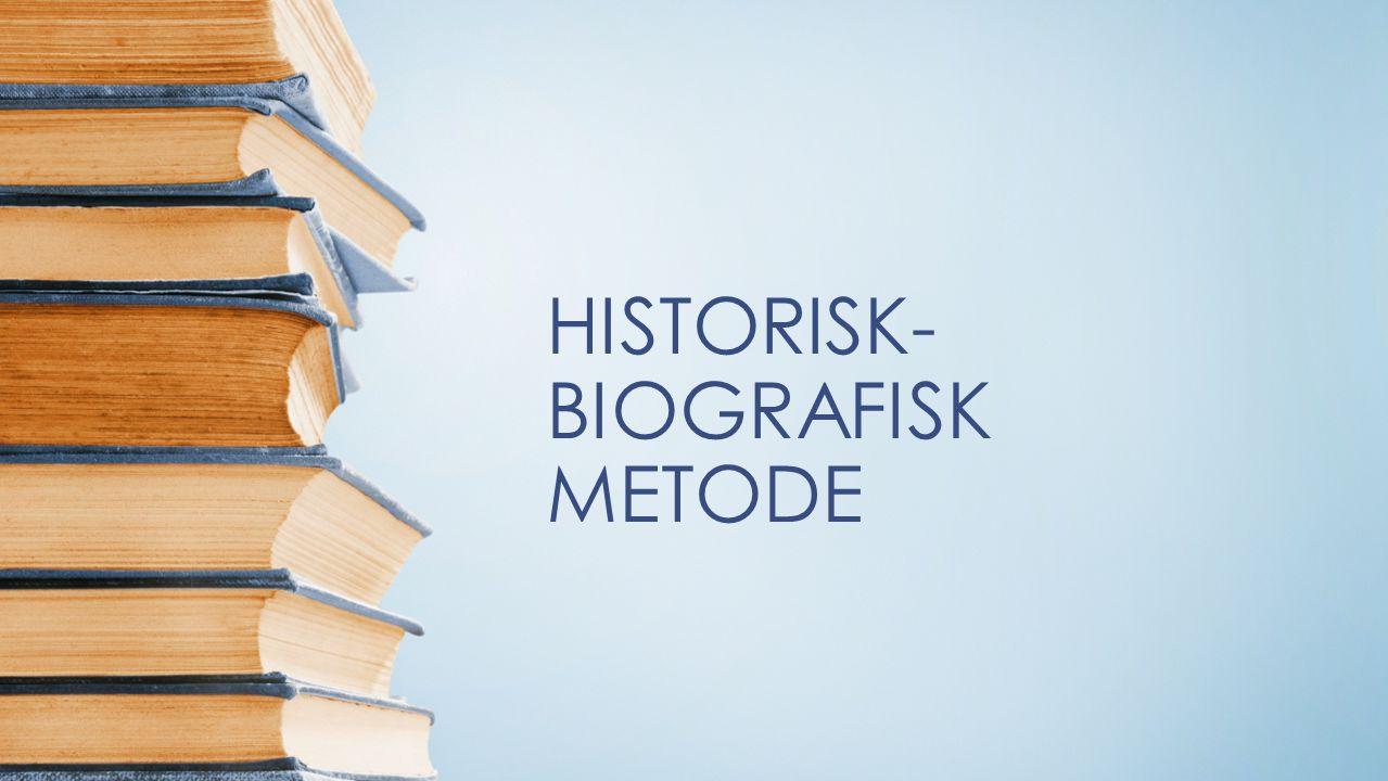HISTORISK- BIOGRAFISK METODE