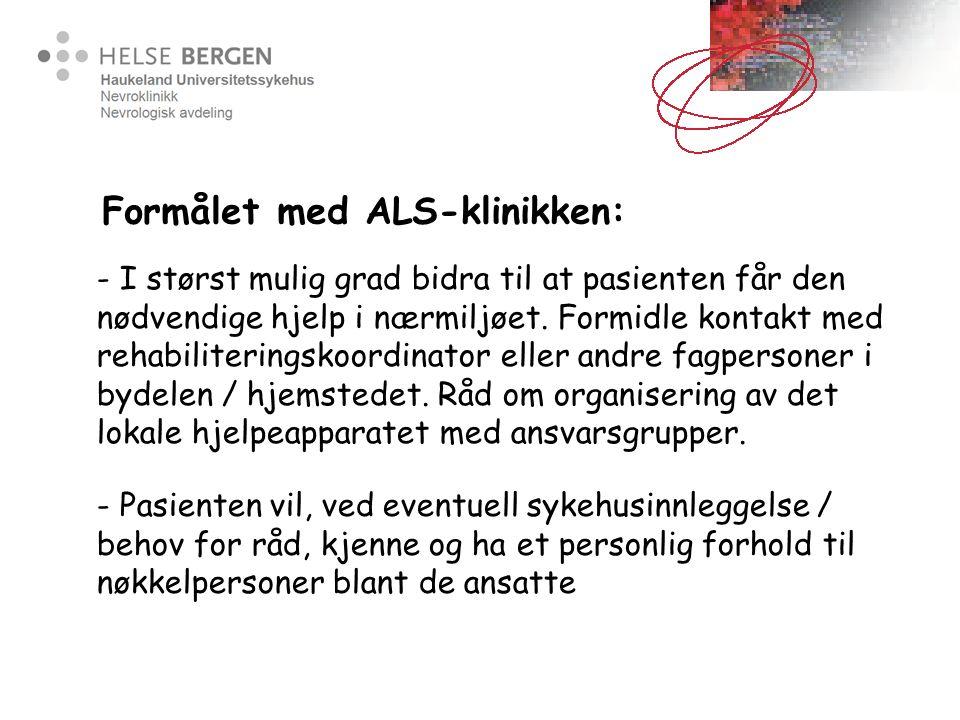 Formålet med ALS-klinikken: - I størst mulig grad bidra til at pasienten får den nødvendige hjelp i nærmiljøet. Formidle kontakt med rehabiliteringsko