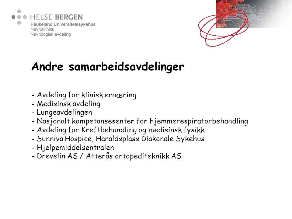 Andre samarbeidsavdelinger - Avdeling for klinisk ernæring - Medisinsk avdeling - Lungeavdelingen - Nasjonalt kompetansesenter for hjemmerespiratorbehandling - Avdeling for Kreftbehandling og medisinsk fysikk - Sunniva Hospice, Haraldsplass Diakonale Sykehus - Hjelpemiddelsentralen - Drevelin AS / Atterås ortopediteknikk AS