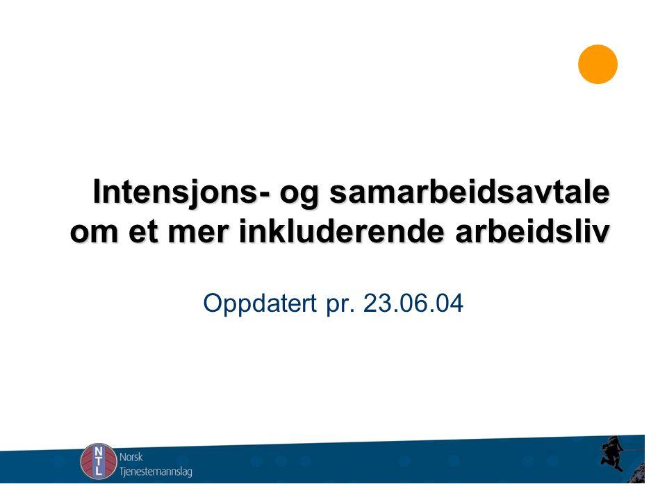 Intensjons- og samarbeidsavtale om et mer inkluderende arbeidsliv Oppdatert pr. 23.06.04