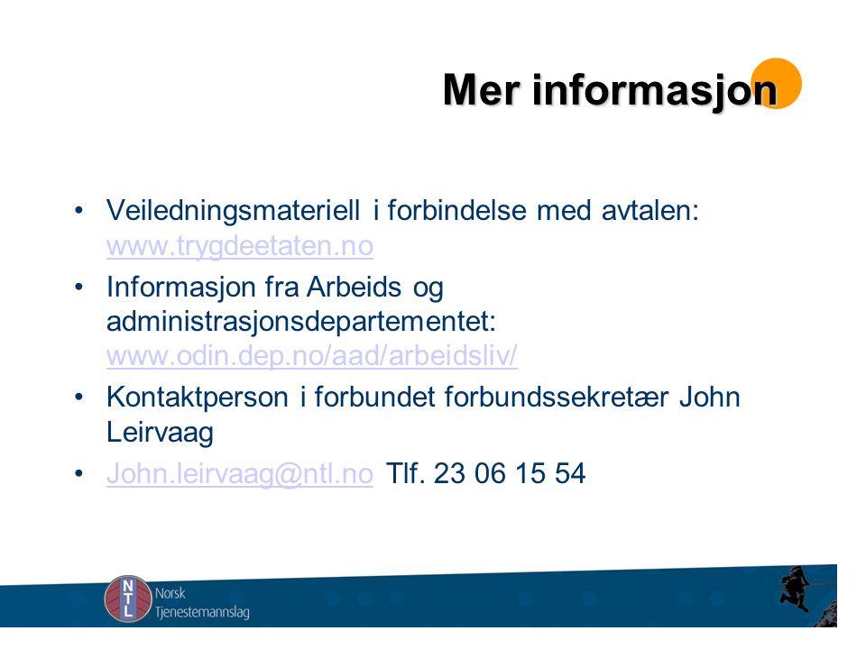 Mer informasjon Veiledningsmateriell i forbindelse med avtalen: www.trygdeetaten.no www.trygdeetaten.no Informasjon fra Arbeids og administrasjonsdepartementet: www.odin.dep.no/aad/arbeidsliv/ www.odin.dep.no/aad/arbeidsliv/ Kontaktperson i forbundet forbundssekretær John Leirvaag John.leirvaag@ntl.no Tlf.