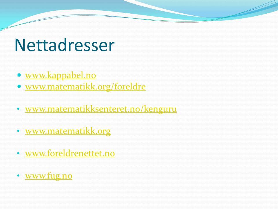 Nettadresser www.kappabel.no www.matematikk.org/foreldre www.matematikksenteret.no/kenguru www.matematikk.org www.foreldrenettet.no www.fug.no