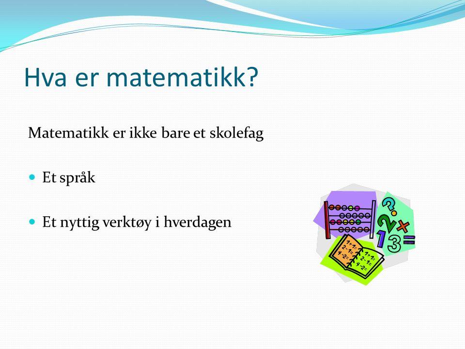 Hva er matematikk Matematikk er ikke bare et skolefag Et språk Et nyttig verktøy i hverdagen