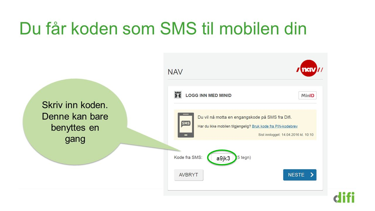 Du får koden som SMS til mobilen din Skriv inn koden. Denne kan bare benyttes en gang a9jk3