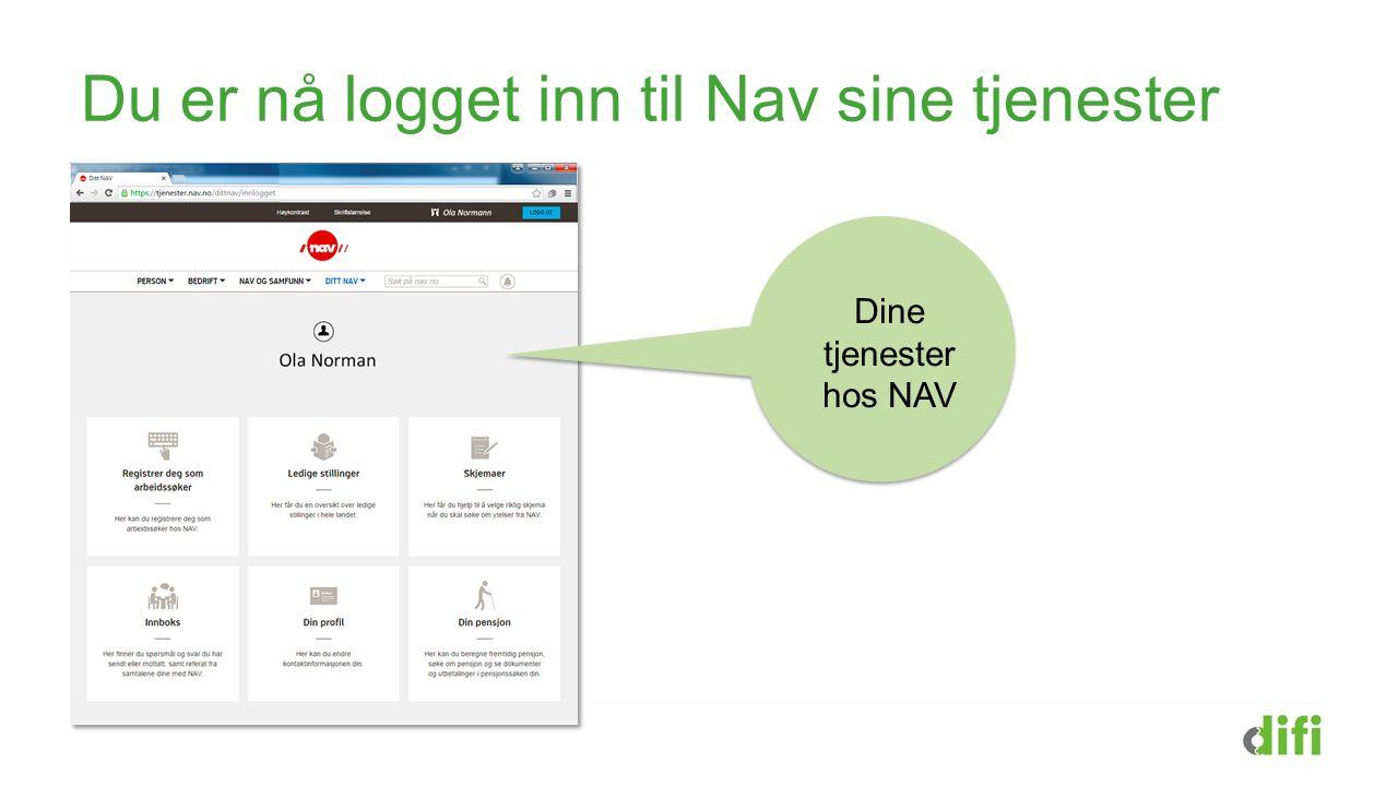 Du er nå logget inn til Nav sine tjenester Dine tjenester hos NAV