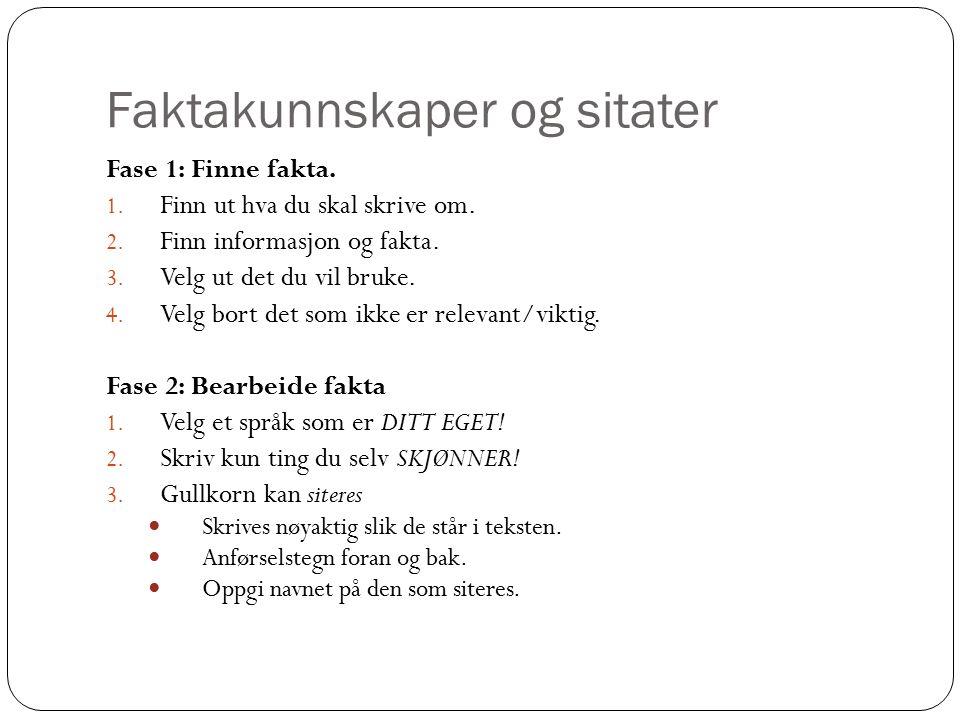 Faktakunnskaper og sitater Fase 1: Finne fakta. 1.