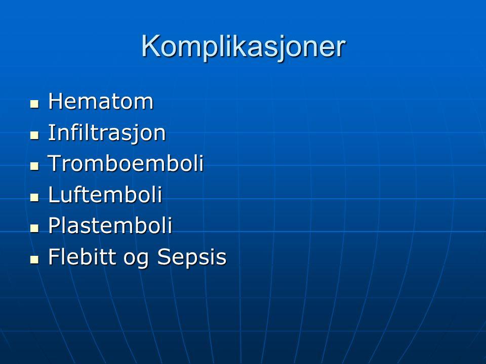 Komplikasjoner Hematom Hematom Infiltrasjon Infiltrasjon Tromboemboli Tromboemboli Luftemboli Luftemboli Plastemboli Plastemboli Flebitt og Sepsis Flebitt og Sepsis