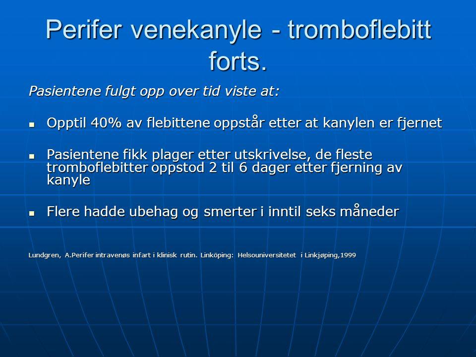 Perifer venekanyle - tromboflebitt forts.