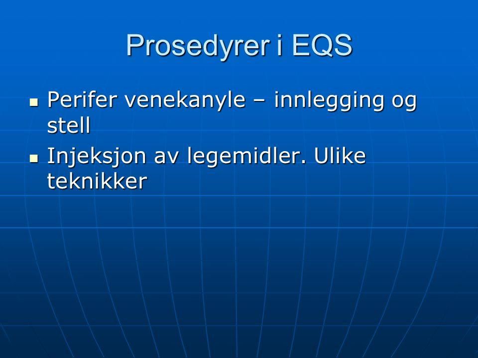 Prosedyrer i EQS Perifer venekanyle – innlegging og stell Perifer venekanyle – innlegging og stell Injeksjon av legemidler.