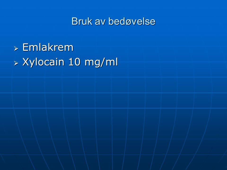 Bruk av bedøvelse  Emlakrem  Xylocain 10 mg/ml
