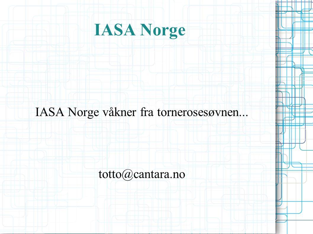 IASA Norge IASA Norge våkner fra tornerosesøvnen... totto@cantara.no