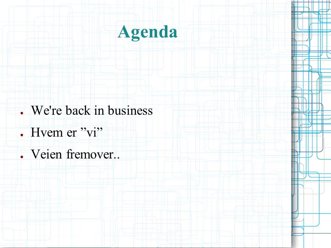 We re back in business ● Nytt styre etablert – veldig bra engasjement ● Medlemsmøte 22.