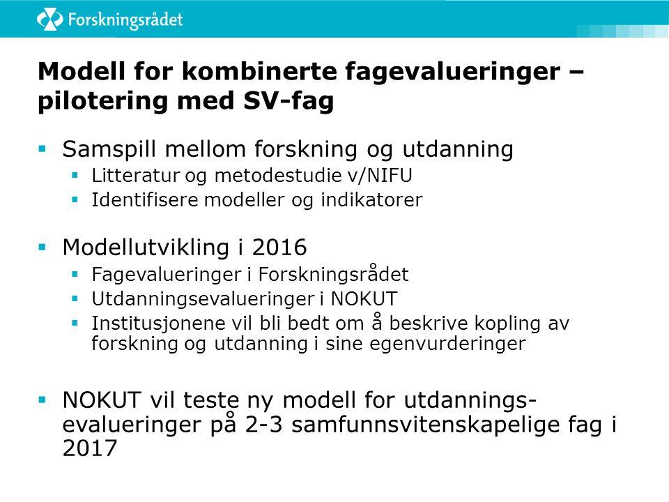Modell for kombinerte fagevalueringer – pilotering med SV-fag  Samspill mellom forskning og utdanning  Litteratur og metodestudie v/NIFU  Identifis