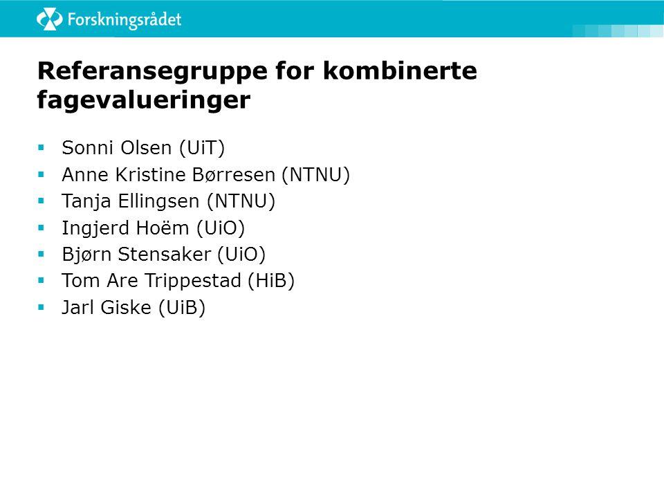 Referansegruppe for kombinerte fagevalueringer  Sonni Olsen (UiT)  Anne Kristine Børresen (NTNU)  Tanja Ellingsen (NTNU)  Ingjerd Hoëm (UiO)  Bjø