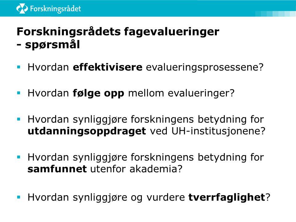 Forskningsrådets fagevalueringer - spørsmål  Hvordan effektivisere evalueringsprosessene?  Hvordan følge opp mellom evalueringer?  Hvordan synliggj