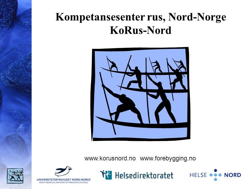Kompetansesenter rus, Nord-Norge KoRus-Nord www.korusnord.no www.forebygging.no