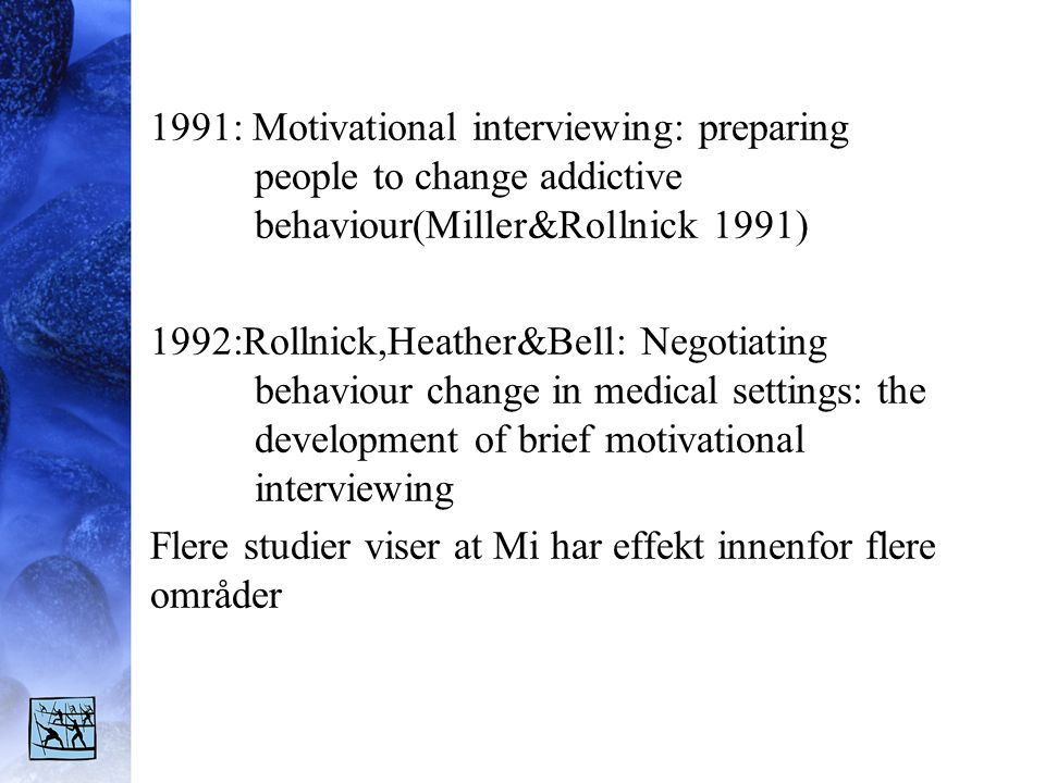 1991: Motivational interviewing: preparing people to change addictive behaviour(Miller&Rollnick 1991) 1992:Rollnick,Heather&Bell: Negotiating behaviou