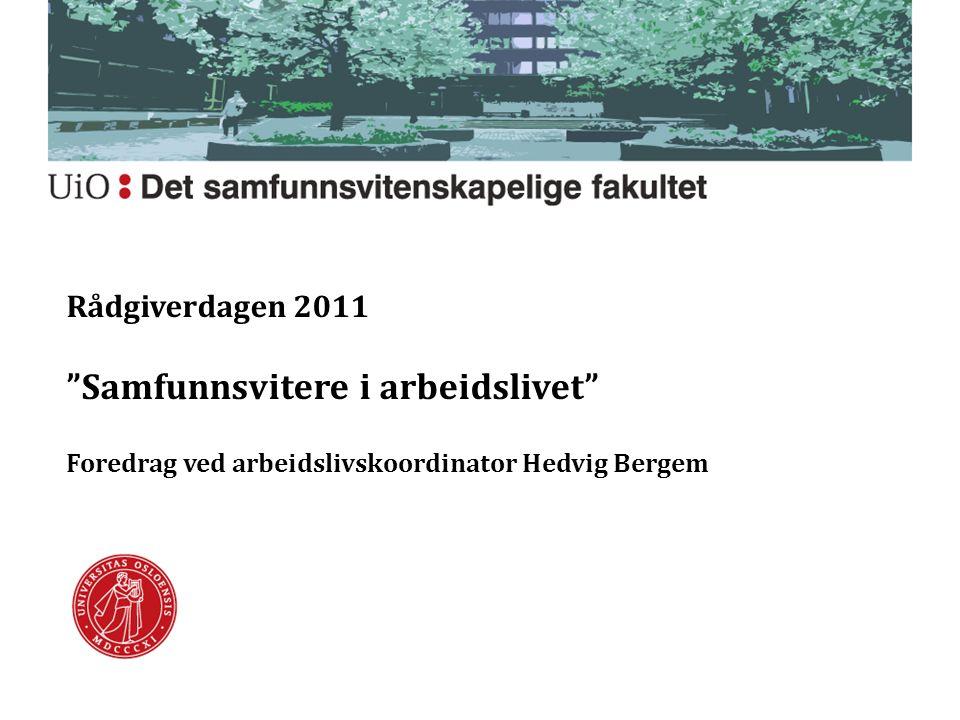 Rådgiverdagen 2011 Samfunnsvitere i arbeidslivet Foredrag ved arbeidslivskoordinator Hedvig Bergem