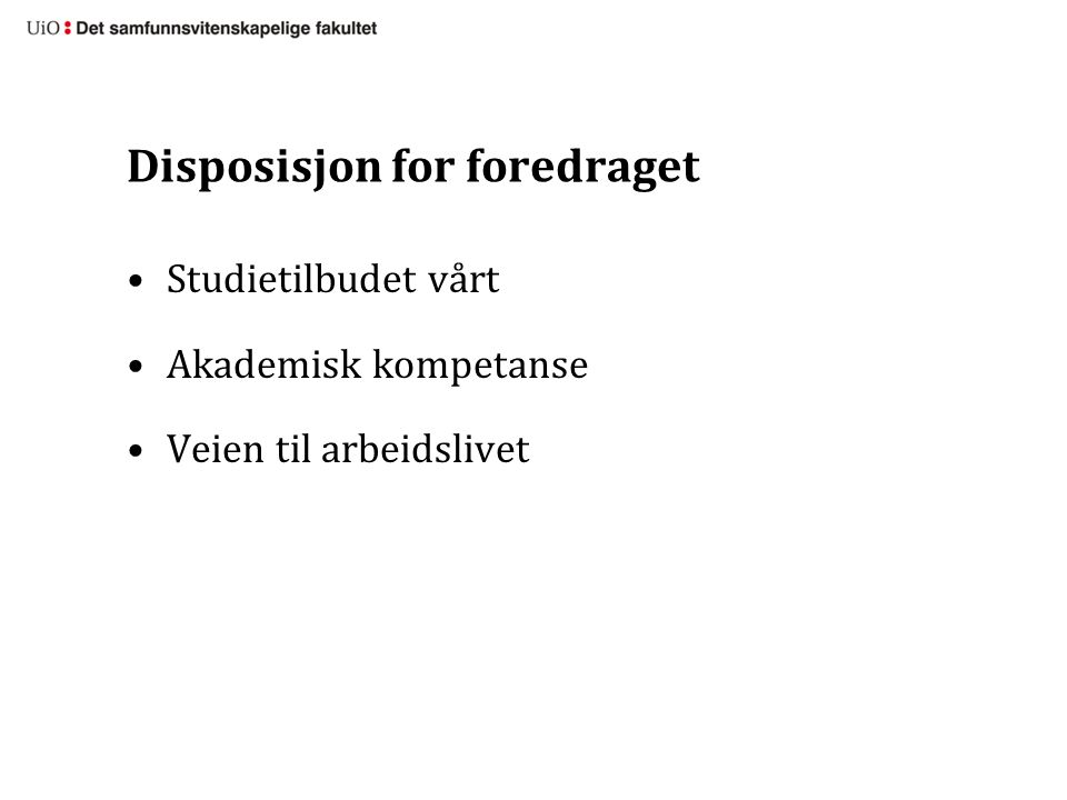 Disposisjon for foredraget Studietilbudet vårt Akademisk kompetanse Veien til arbeidslivet