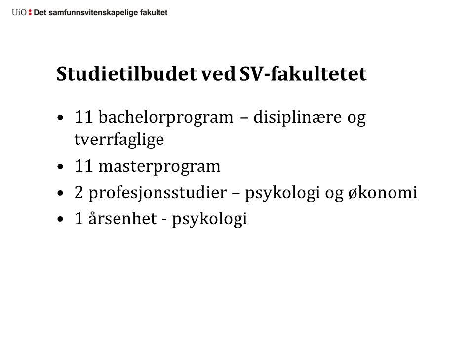 Studietilbudet ved SV-fakultetet 11 bachelorprogram – disiplinære og tverrfaglige 11 masterprogram 2 profesjonsstudier – psykologi og økonomi 1 årsenhet - psykologi