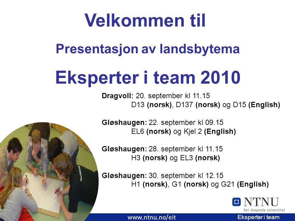 1 EiT 2006/2007 Eksperter i team Velkommen til Presentasjon av landsbytema Eksperter i team 2010 Dragvoll: 20.