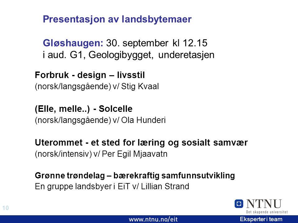 10 EiT 2006/2007 Eksperter i team Presentasjon av landsbytemaer Gløshaugen: 30.