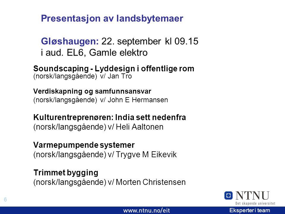 6 EiT 2006/2007 Eksperter i team Presentasjon av landsbytemaer Gløshaugen: 22.