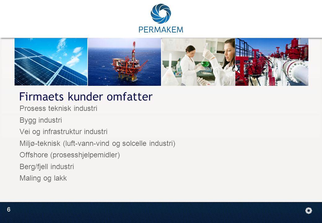 6 Firmaets kunder omfatter Prosess teknisk industri Bygg industri Vei og infrastruktur industri Miljø-teknisk (luft-vann-vind og solcelle industri) Offshore (prosesshjelpemidler) Berg/fjell industri Maling og lakk