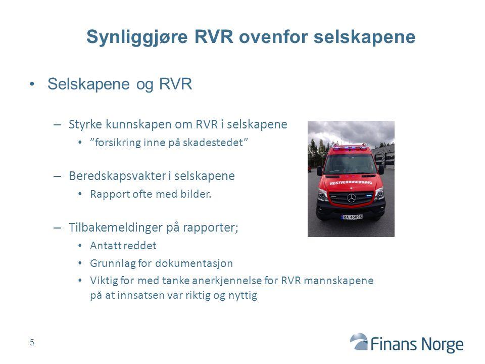 Selskapene og RVR – Styrke kunnskapen om RVR i selskapene forsikring inne på skadestedet – Beredskapsvakter i selskapene Rapport ofte med bilder.