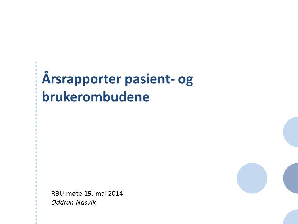 Årsrapporter pasient- og brukerombudene RBU-møte 19. mai 2014 Oddrun Nasvik