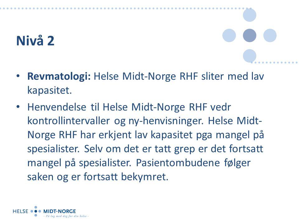 Nivå 2 Revmatologi: Helse Midt-Norge RHF sliter med lav kapasitet. Henvendelse til Helse Midt-Norge RHF vedr kontrollintervaller og ny-henvisninger. H