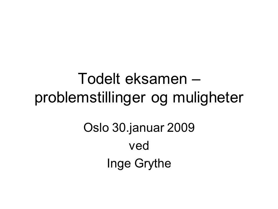 Todelt eksamen – problemstillinger og muligheter Oslo 30.januar 2009 ved Inge Grythe