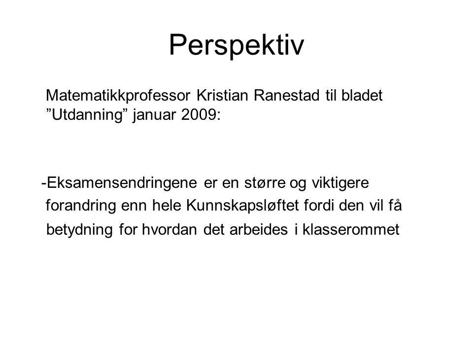 Perspektiv Matematikkprofessor Kristian Ranestad til bladet Utdanning januar 2009: -Eksamensendringene er en større og viktigere forandring enn hele Kunnskapsløftet fordi den vil få betydning for hvordan det arbeides i klasserommet