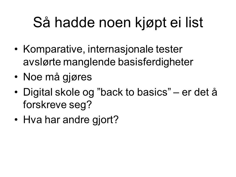 Så hadde noen kjøpt ei list Komparative, internasjonale tester avslørte manglende basisferdigheter Noe må gjøres Digital skole og back to basics – er det å forskreve seg.
