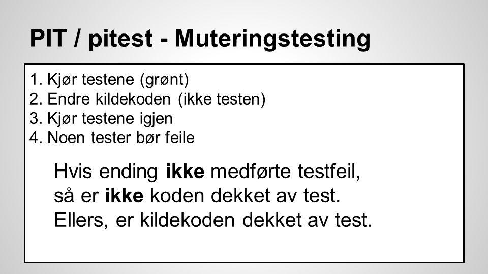 PIT / pitest - Muteringstesting 1. Kjør testene (grønt) 2.