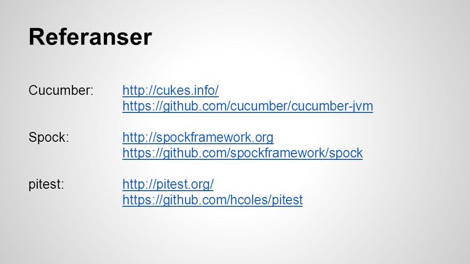 Referanser Cucumber: http://cukes.info/http://cukes.info/ https://github.com/cucumber/cucumber-jvm Spock: http://spockframework.orghttp://spockframework.org https://github.com/spockframework/spock pitest: http://pitest.org/http://pitest.org/ https://github.com/hcoles/pitest