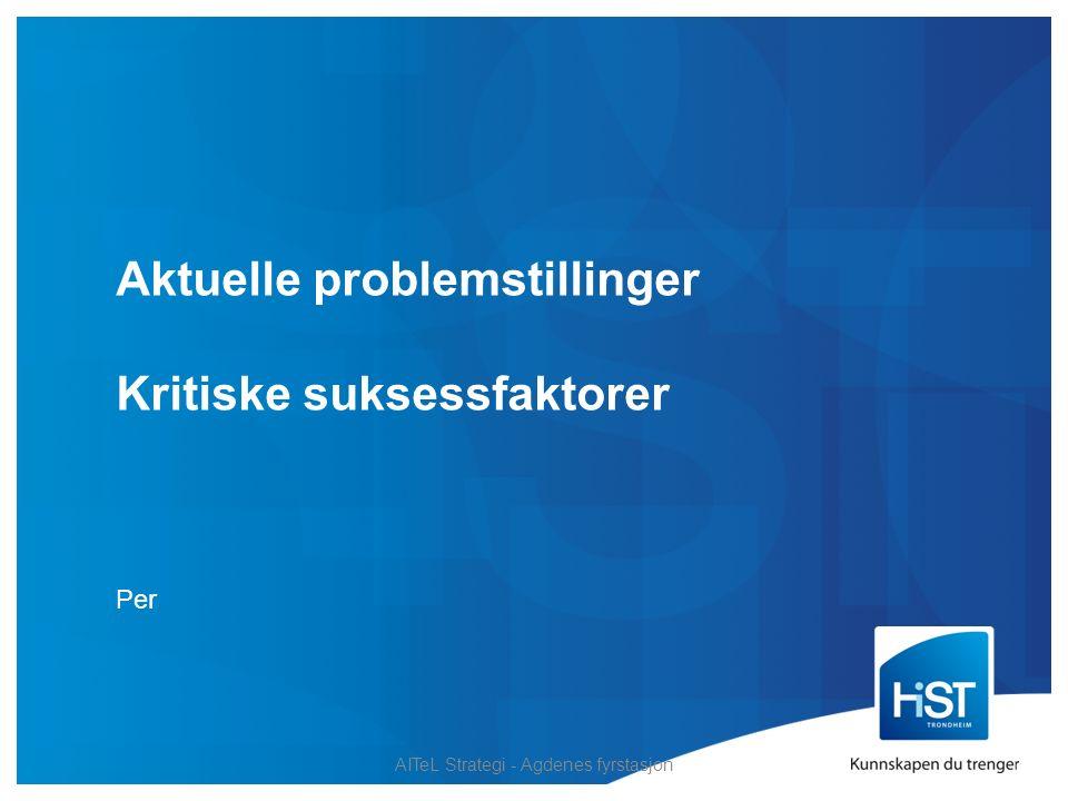 Aktuelle problemstillinger Kritiske suksessfaktorer AITeL Strategi - Agdenes fyrstasjon Per
