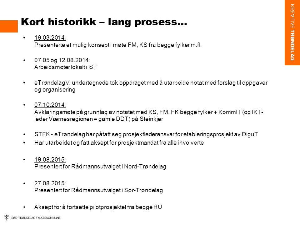 Kort historikk – lang prosess… 19.03.2014: Presenterte et mulig konsept i møte FM, KS fra begge fylker m.fl. 07.05 og 12.08.2014: Arbeidsmøter lokalt