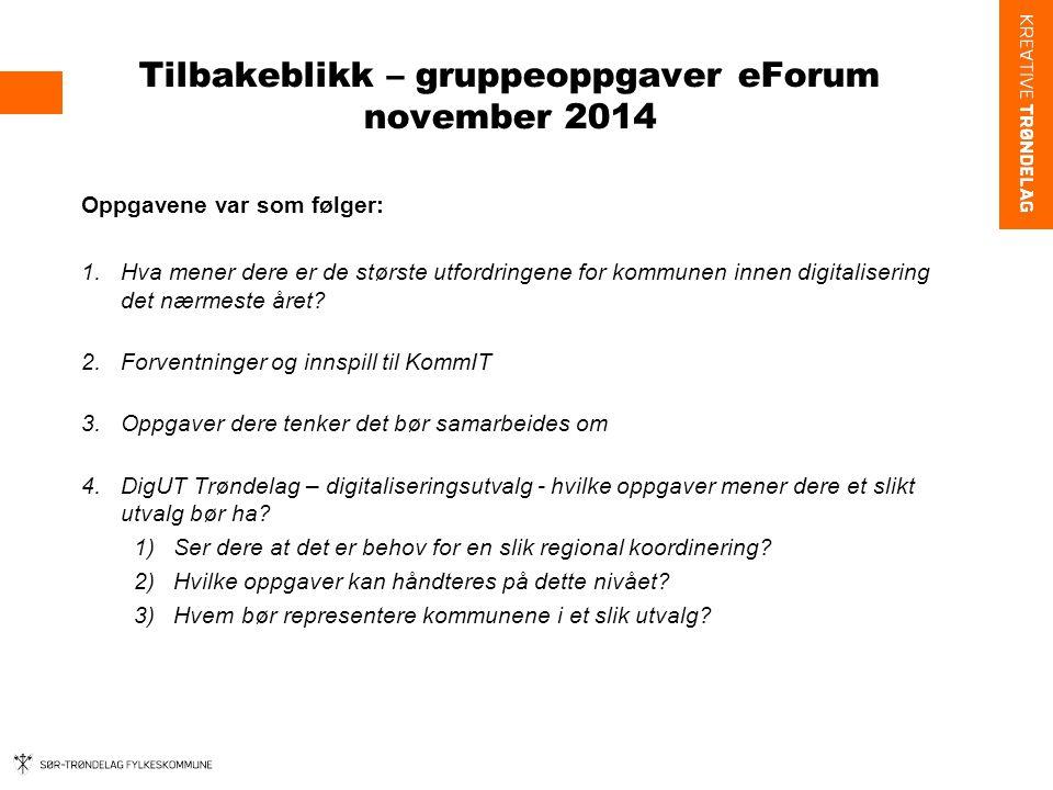 Tilbakeblikk – gruppeoppgaver eForum november 2014 Oppgavene var som følger: 1.Hva mener dere er de største utfordringene for kommunen innen digitalis