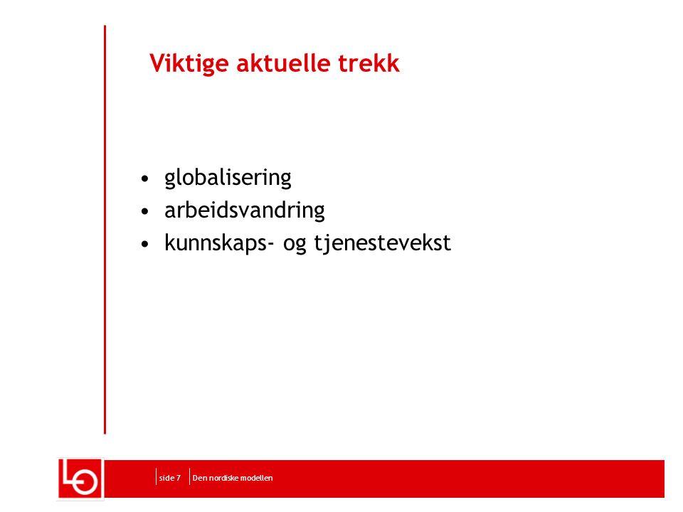 Den nordiske modellenside 7 Viktige aktuelle trekk globalisering arbeidsvandring kunnskaps- og tjenestevekst