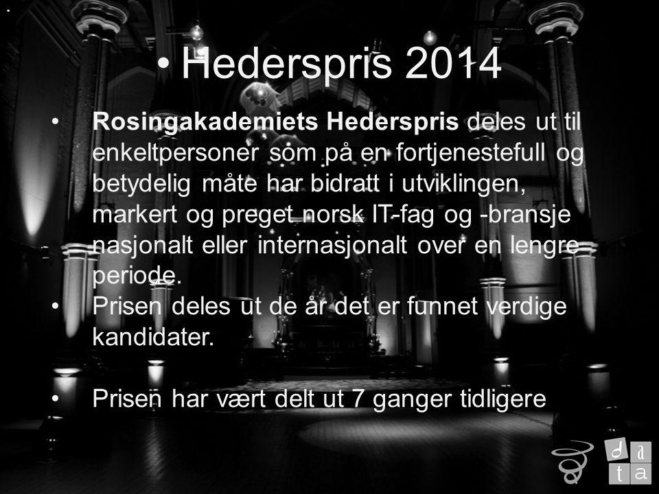 Rosingakademiets Hederspris deles ut til enkeltpersoner som på en fortjenestefull og betydelig måte har bidratt i utviklingen, markert og preget norsk IT-fag og -bransje nasjonalt eller internasjonalt over en lengre periode.