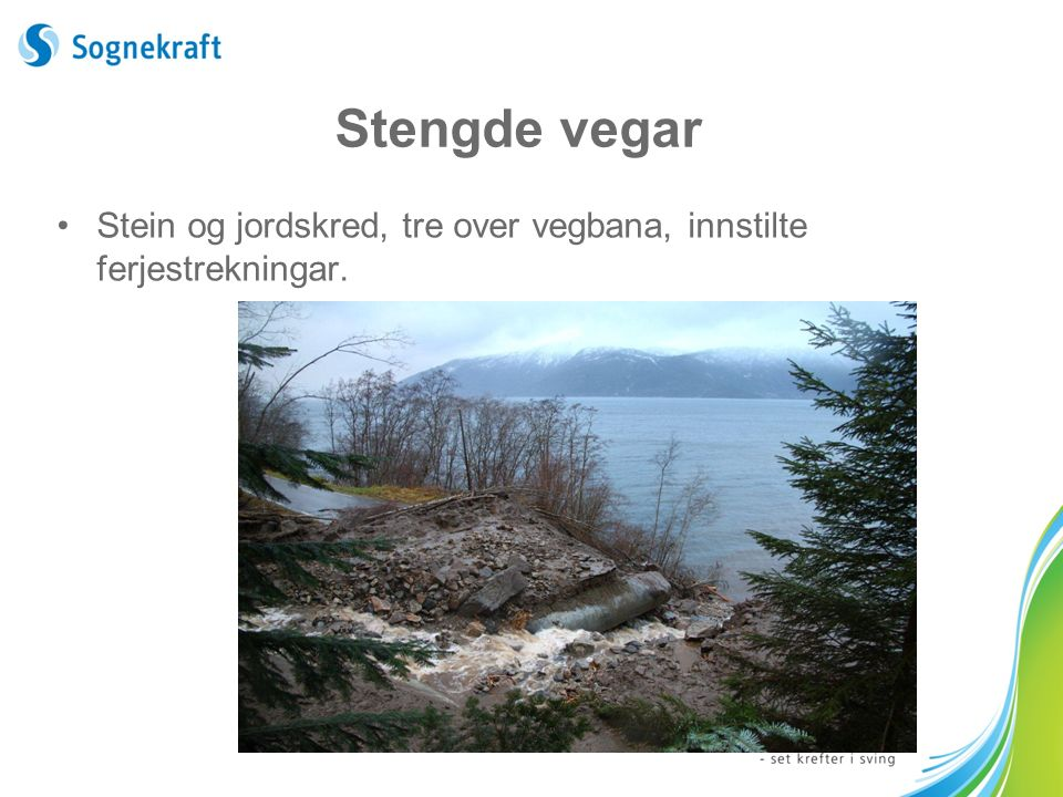 Stengde vegar Stein og jordskred, tre over vegbana, innstilte ferjestrekningar.