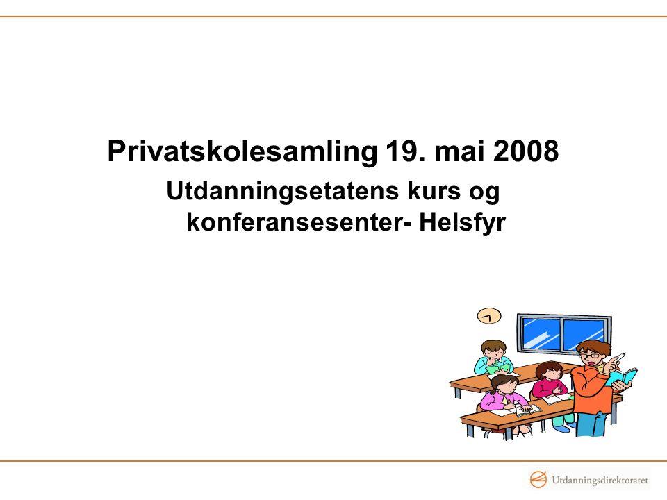 Privatskolesamling 19. mai 2008 Utdanningsetatens kurs og konferansesenter- Helsfyr