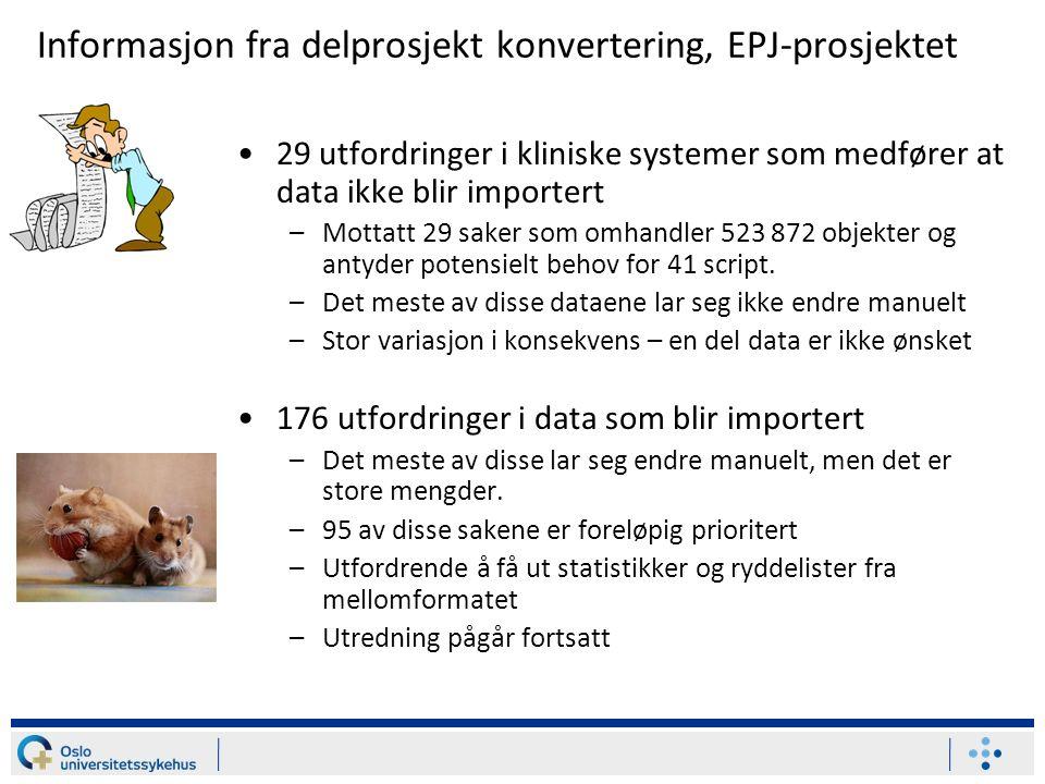 Informasjon fra delprosjekt konvertering, EPJ-prosjektet 29 utfordringer i kliniske systemer som medfører at data ikke blir importert –Mottatt 29 saker som omhandler 523 872 objekter og antyder potensielt behov for 41 script.